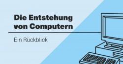 Die Entstehung von Computern - Ein Rückblick