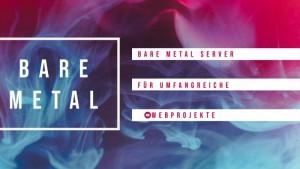 Bare Metal für umfangreiche Webprojekte